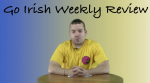 Go Irish Weekly Review Webisode 14